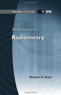 Field guide to radiometry / Barbara G. Grant