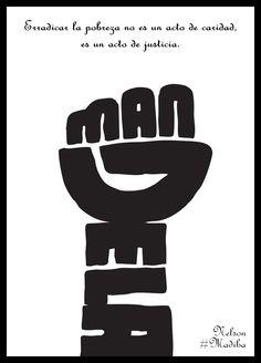 Erradicar la pobreza no es un acto de caridad,es un acto de justicia.  Nelson Mandela