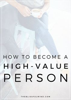 Do you know what it means to be a high-value person? Here are 3 ways to start valuing yourself more so you can feel confident, positive, and self-reliant!