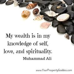 My wealth is in my knowledge of self, love, and spirituality. Muhammad Ali #mindset #wealth