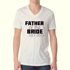 Father of the Bride  - Wedding Shirts - Custom T Shirts - Mens V Neck - Special Occassion on Etsy, $25.00