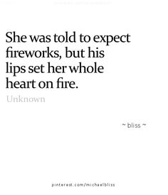 No one told - the fireworks just came. (Why do you think I like sparkles so much? True Quotes, Words Quotes, Wise Words, Sayings, Qoutes, Quotes Quotes, First Kiss Quotes, Kissing Quotes, Fireworks Quotes