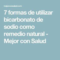 7 formas de utilizar bicarbonato de sodio como remedio natural - Mejor con Salud
