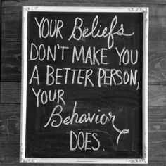 Your Beliefs don't make you a better person, Your Behavior does. #BEHAVE #PositiveAttitude