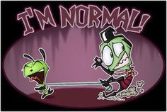 I'm Normal, Thank You by DrewBlueberry I love zim's pose!