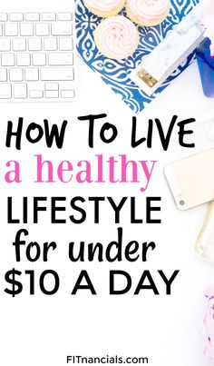 Find out how to create a healthy lifestyle for under $10 a day. This is such a helpful list.