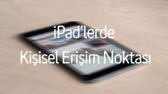 iPad'lerin Kişisel Erişim Noktası var mı, yok mu?