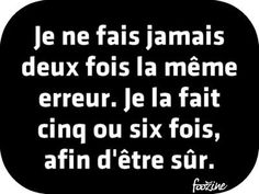 i never do the same mistake twice. I do it 5 or 6 times, to be sure. Words Quotes, Me Quotes, Funny Quotes, Sayings, French Words, French Quotes, French Expressions, Quote Citation, Haha