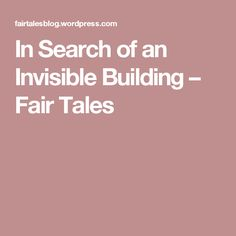 In Search of an Invisible Building – Fair Tales
