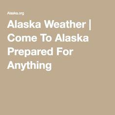 Alaska Weather | Come To Alaska Prepared For Anything