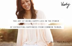 The art of being happy lies in the power of extracting happiness from common things - Henry Ward Beecher #verilydailydose