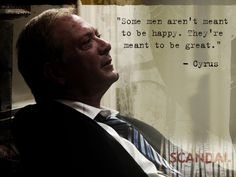 """Cyrus Beene: """"Some men aren't meant to be happy. They're meant to be great."""""""