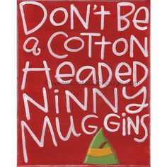 Merry Christmas Quotes : Cottonheaded Ninnymuggins Elf movie Christmas decor Christmas gift Elf movie quote Buddy the Elf