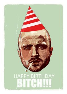 Birthday Card Breaking Bad Jesse Pinkman birthday by bigbadrobot Happy Birthday Funny, Happy Birthday Quotes, Happy Birthday Images, Birthday Messages, Funny Birthday Cards, Happy Birthday Wishes, Birthday Greetings, Sarcastic Birthday, Birthday Sentiments