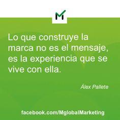"""Frases de #marketing: """"Lo que construye la marca no es el mensaje, es la experiencia que se vive con ella""""."""