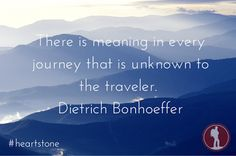 """""""There is meaning in every journey that is unknown to the traveler. What A Wonderful World, The Cost Of Discipleship, Dietrich Bonhoeffer, Stone Heart, Wonders Of The World, Meant To Be, Journey, Travel, Viajes"""