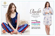 #betheredelhi Delhi Most Exciting #FestiveCarnival on 28th October 2015 at Vasant Continental...#Serendipitytake6..featuring all that you are & all that you want to be, PERCH offers you a wide range of clothing from the funkiest to the most elegant for both men & women! Be it a party, wedding, just a casual meet up or your everyday simple wear... you name it, they have it for you!  Special collection for festive gifting & Karva Chauth Perchsleepwear
