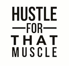 Hustle for that Muscle! #Motivation