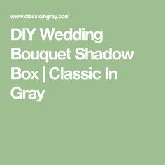 DIY Wedding Bouquet Shadow Box | Classic In Gray