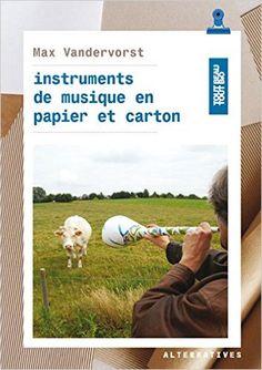 Amazon.fr - Instruments de musique en papier et carton - Max Vandervorst - Livres