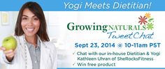 """Growing Naturals Tweet Chat for National Yoga Month with @sherocksfitness """"Yogi Meets Dietitian"""" - Tuesday Sept 23, 2014 10:00am - Come discuss the mind and body benefits of yoga and its relationship to healthful eating, including tips for beginners, dealing with chronic ailments, and more! #nationalyogamonth  http://growingnaturals.com/yogi-meets-dietitian-online-qa-with-the-experts/"""