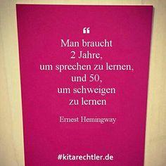 """""""Man braucht zwei Jahre, um sprechen zu lernen, und fünfzig, um schweigen zu lernen."""" Ernest Hemingway I Kitarechtler.de ->"""