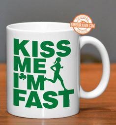 Start your morning off right with some coffee in our Kiss Me I'm Fast mug.