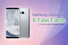 8 Fast Facts about the Samsung Galaxy S8: Tips, tricks, and other stuff you might not know