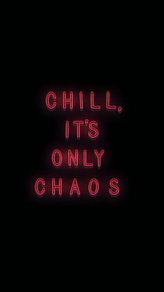 Chill, it's only chaos.
