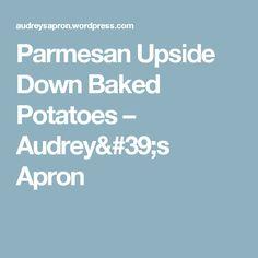 Parmesan Upside Down Baked Potatoes – Audrey's Apron