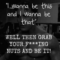 Greg Plitt. Stop talking. Do it. Be it. Hahahahaha