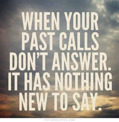 When your past calls don't answer. It has nothing new to say. Picture Quotes.