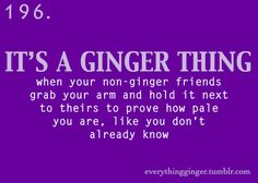 Bahahaha, well at least my skin won't turn into a leather hand bag! Redhead Facts, Redhead Quotes, Red Hair Quotes, Ginger Jokes, Redhead Problems, Red Hair Don't Care, Natural Redhead, True Red, Story Of My Life