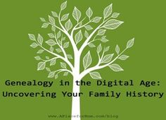 Genealogy in the Digital Age: Uncovering Your Family History