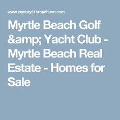 Myrtle Beach Golf & Yacht Club - Myrtle Beach Real Estate - Homes for Sale