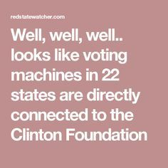 Well, well, well.. looks like voting machines in 22 states are directly connected to the Clinton Foundation