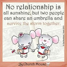 No Relationship is all Sunshine...Little Church Mouse 12 Feb. 2015.