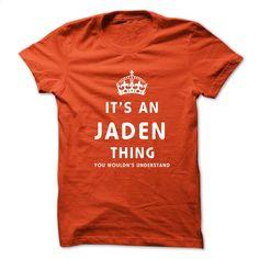 It's An JADEN Thing You Wouldns Understand T Shirt, Hoodie, Sweatshirts - hoodie #teeshirt #style