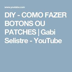 DIY - COMO FAZER BOTONS OU PATCHES | Gabi Selistre - YouTube