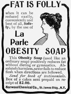 Wash away FAT and years of age! Hilarious ads from the with claims they couldn't get away with today Big claims: 'Fat is folly', screams one advert, which claims the La Parle Obesity Soap can reduce fat without 'dieting or gymnastics' Pin Up Vintage, Funny Vintage Ads, Pub Vintage, Vintage Humor, Vintage Posters, Vintage Stuff, Vintage Beauty, Vintage Ephemera, Vintage Kitchen