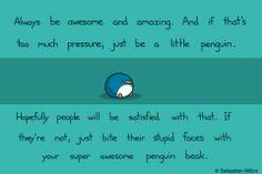 Just be a little penguin :D