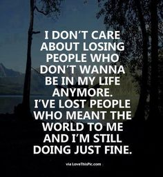 I Don't Care About Losing People Who Don't Want To Be A Part Of My Life