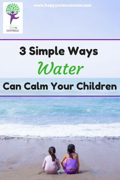 3 Simple Ways Water Can Calm Your Children