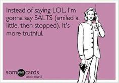SALTS instead of LOL :D