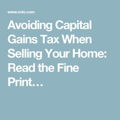 Avoiding Capital Gains Tax When Selling Your Home: Read the Fine Print…