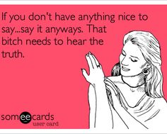 """I think I will start practicing this instead of the """"If you don't have anything nice to say then don't say anything at all."""""""