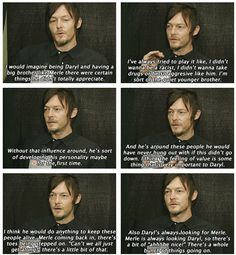 Norman Reedus ... With Merle coming back, what's that going to be like for Daryl, who's so much has changed for him without his brother being around?
