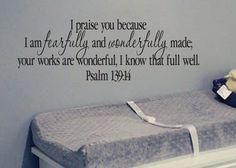 I prise you because I am fearfully and wonderfully made; your works are wonderful, I know that full well-Psalm 139:14    ~~PRODUCT DESCRIPTION~~
