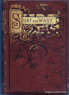 Ward, Anna Lydia. Surf and Wave: The Sea as Sung by the Poets. New York: T.Y. Crowell &, 1883. Print.  Hardcover, no dustjacket. 618 pages Corners bumped. Owner's name and date penciled on free front endpaper. Some marginal staining at the bottom corner of first two hundred pages.