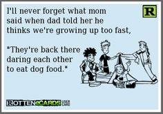 I'll never forget what mom said  ...If you're interested you can see more of my ecards here: http://www.pinterest.com/rustyfox7/ecards-not-group-board/
